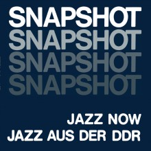 0889397719920 Snapshot - Jazz Now Jazz aus der DDR
