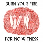 0656605224480 Burn Your Fire For No Witness (Deluxe Edition)